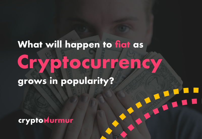 What will happen to fiat as cryptocurrency grows in popularity?