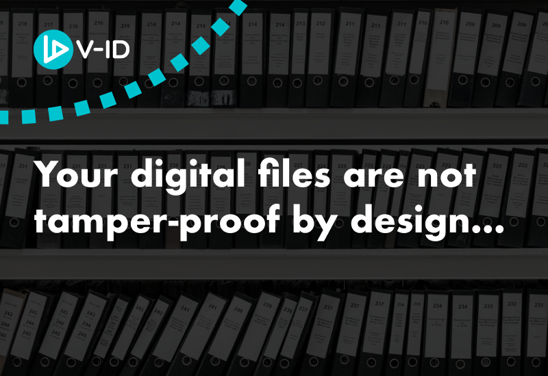 Your digital files are not tamper-proof by design